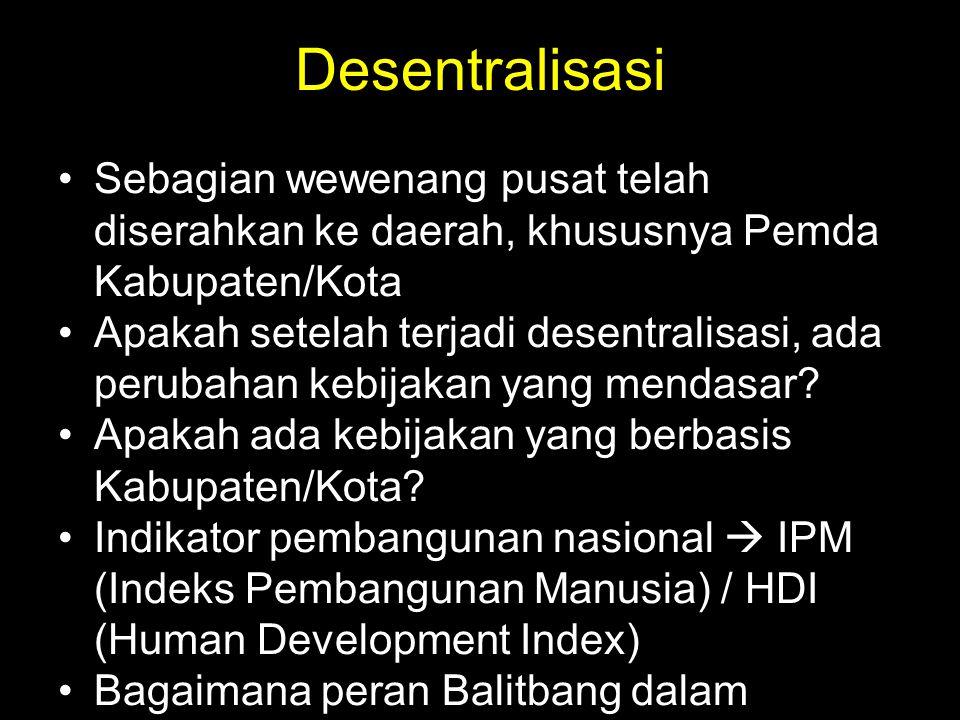 Desentralisasi Sebagian wewenang pusat telah diserahkan ke daerah, khususnya Pemda Kabupaten/Kota Apakah setelah terjadi desentralisasi, ada perubahan