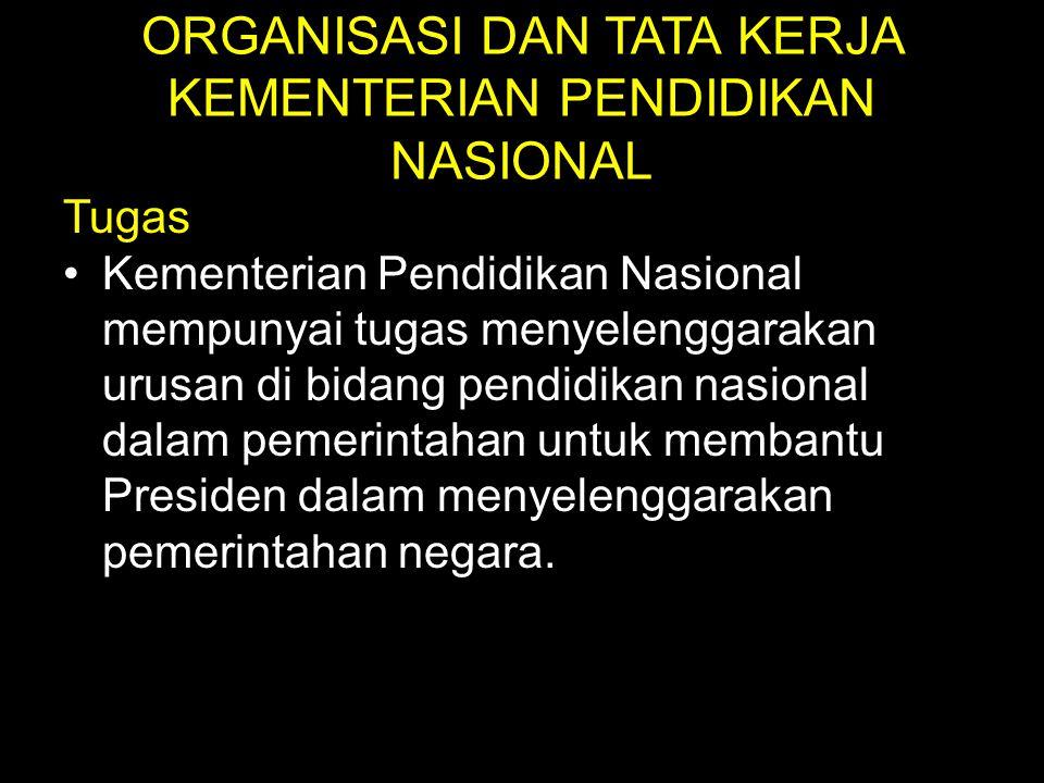 ORGANISASI DAN TATA KERJA KEMENTERIAN PENDIDIKAN NASIONAL Tugas Kementerian Pendidikan Nasional mempunyai tugas menyelenggarakan urusan di bidang pend
