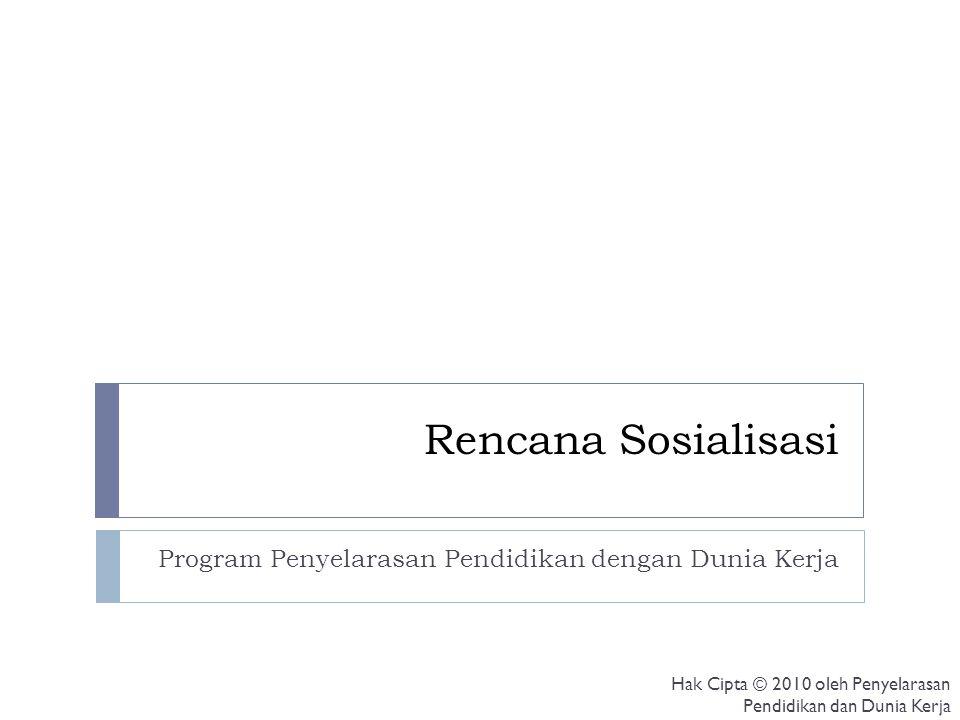 Rencana Sosialisasi Program Penyelarasan Pendidikan dengan Dunia Kerja Hak Cipta © 2010 oleh Penyelarasan Pendidikan dan Dunia Kerja