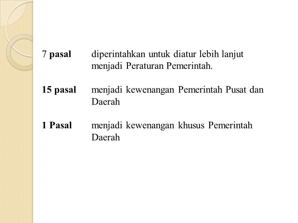 7 pasal diperintahkan untuk diatur lebih lanjut menjadi Peraturan Pemerintah.