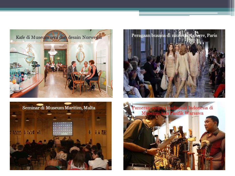 Kafe di Museum seni dan desain Norwegia Peragaan busana di museum Louvre, Paris Seminar di Museum Maritim, MaltaPameran senjata tradisonal Indonesia di Museum Asia Pasifik Warsawa