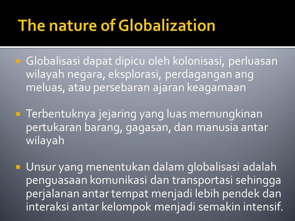  Globalisasi dapat dipicu oleh kolonisasi, perluasan wilayah negara, eksplorasi, perdagangan ang meluas, atau persebaran ajaran keagamaan  Terbentuk