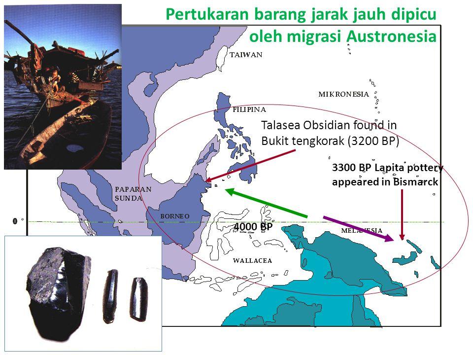 4000 BP 3300 BP Lapita pottery appeared in Bismarck Talasea Obsidian found in Bukit tengkorak (3200 BP) Pertukaran barang jarak jauh dipicu oleh migra