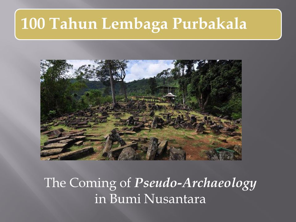 100 Tahun Lembaga Purbakala The Coming of Pseudo-Archaeology in Bumi Nusantara
