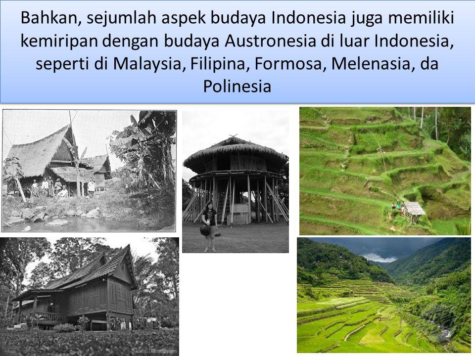 Bahkan, sejumlah aspek budaya Indonesia juga memiliki kemiripan dengan budaya Austronesia di luar Indonesia, seperti di Malaysia, Filipina, Formosa, M