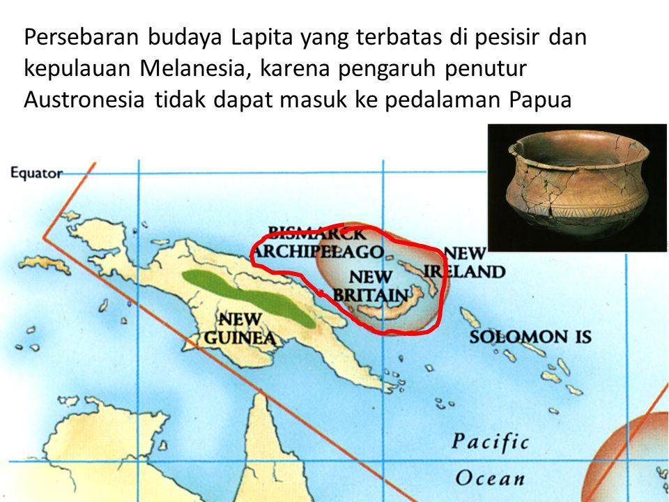 Persebaran budaya Lapita yang terbatas di pesisir dan kepulauan Melanesia, karena pengaruh penutur Austronesia tidak dapat masuk ke pedalaman Papua