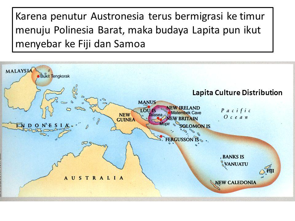 Karena penutur Austronesia terus bermigrasi ke timur menuju Polinesia Barat, maka budaya Lapita pun ikut menyebar ke Fiji dan Samoa Lapita Culture Dis