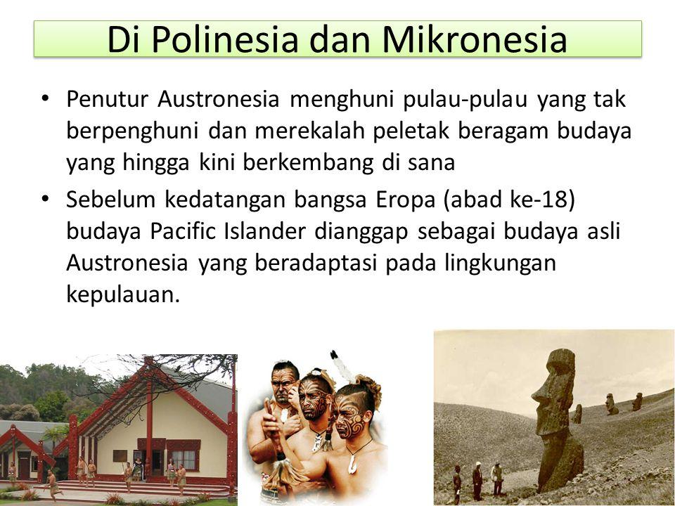 Di Polinesia dan Mikronesia Penutur Austronesia menghuni pulau-pulau yang tak berpenghuni dan merekalah peletak beragam budaya yang hingga kini berkem