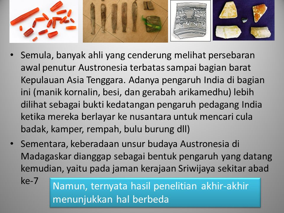 Semula, banyak ahli yang cenderung melihat persebaran awal penutur Austronesia terbatas sampai bagian barat Kepulauan Asia Tenggara. Adanya pengaruh I