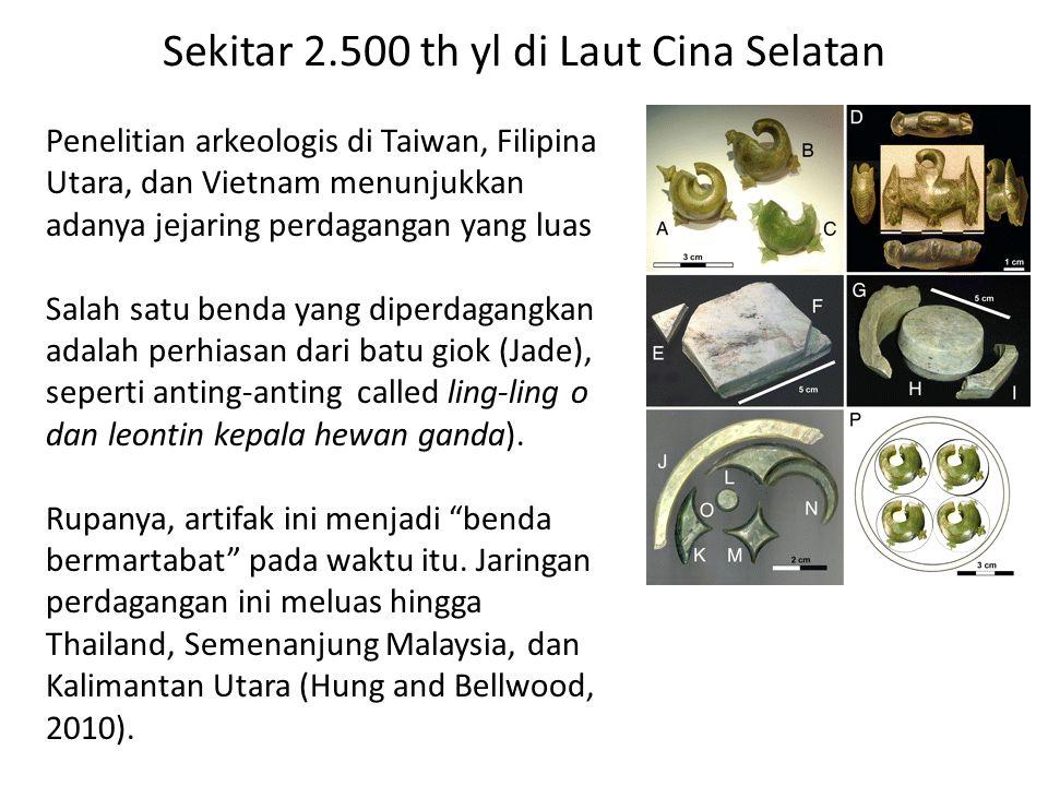 Sekitar 2.500 th yl di Laut Cina Selatan Penelitian arkeologis di Taiwan, Filipina Utara, dan Vietnam menunjukkan adanya jejaring perdagangan yang lua