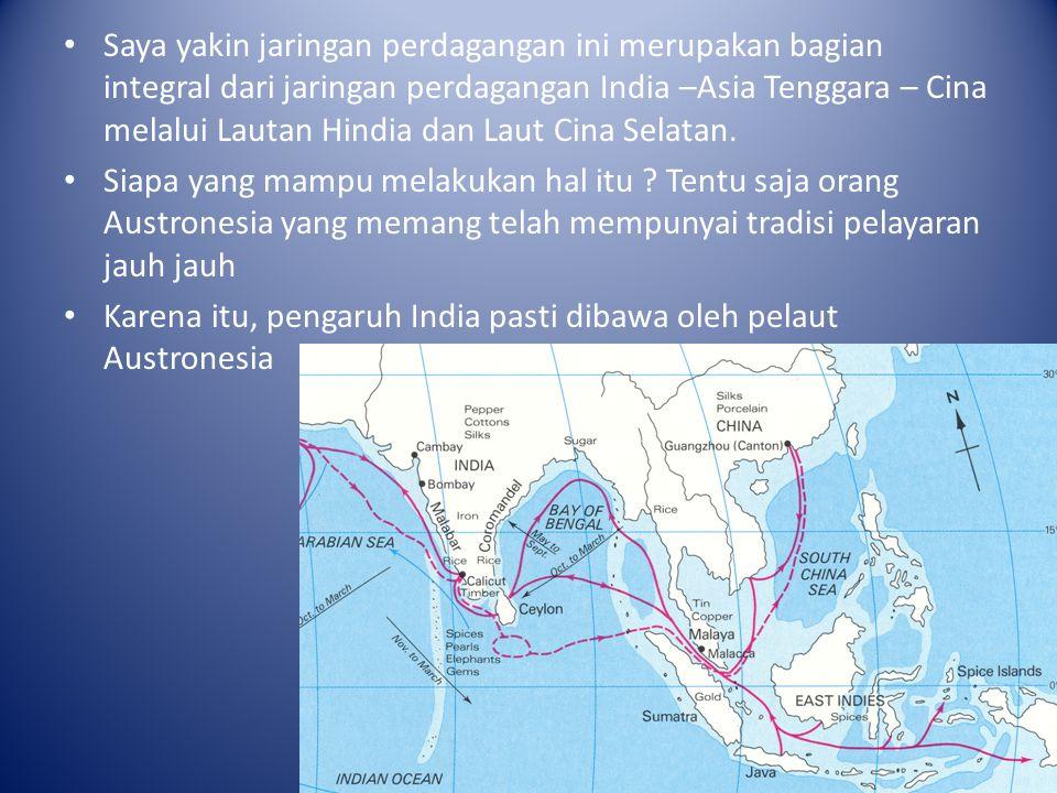 Saya yakin jaringan perdagangan ini merupakan bagian integral dari jaringan perdagangan India –Asia Tenggara – Cina melalui Lautan Hindia dan Laut Cin