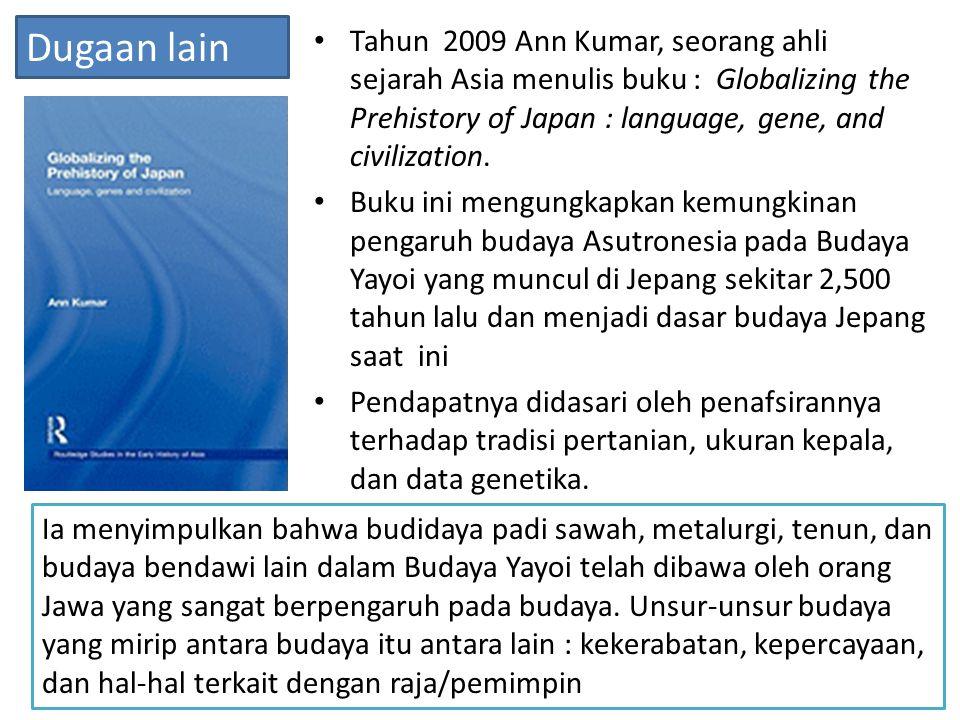 Tahun 2009 Ann Kumar, seorang ahli sejarah Asia menulis buku : Globalizing the Prehistory of Japan : language, gene, and civilization. Buku ini mengun