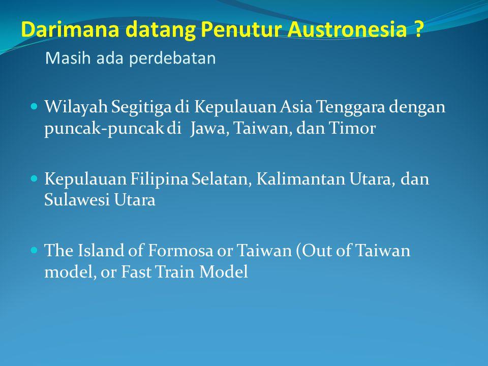 Darimana datang Penutur Austronesia ? Masih ada perdebatan Wilayah Segitiga di Kepulauan Asia Tenggara dengan puncak-puncak di Jawa, Taiwan, dan Timor