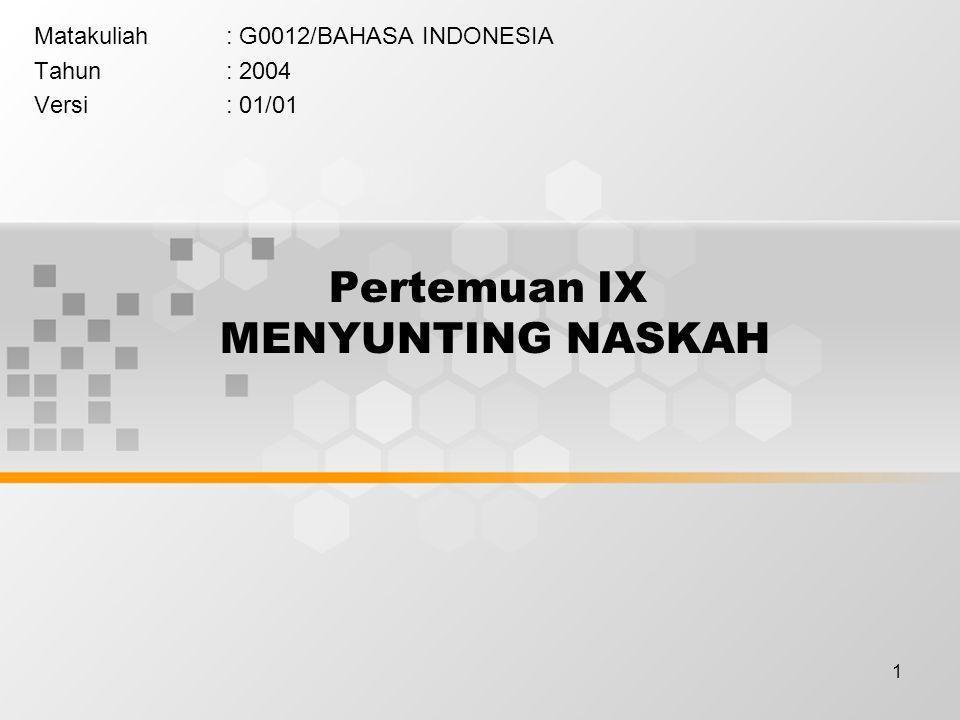 1 Pertemuan IX MENYUNTING NASKAH Matakuliah: G0012/BAHASA INDONESIA Tahun: 2004 Versi: 01/01