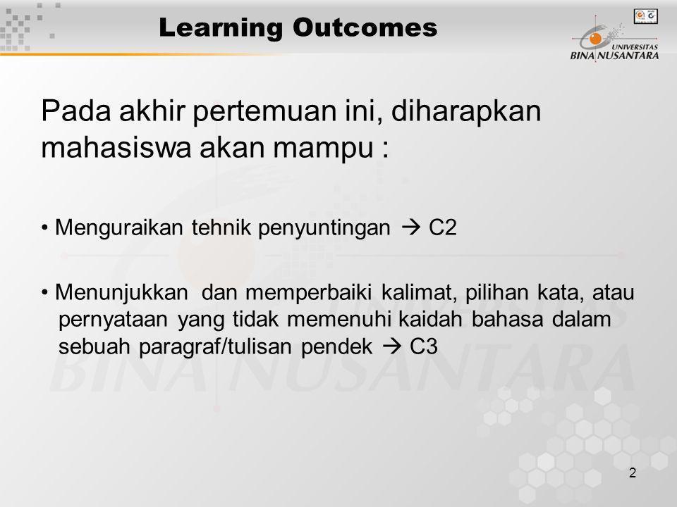 2 Learning Outcomes Pada akhir pertemuan ini, diharapkan mahasiswa akan mampu : Menguraikan tehnik penyuntingan  C2 Menunjukkan dan memperbaiki kalim