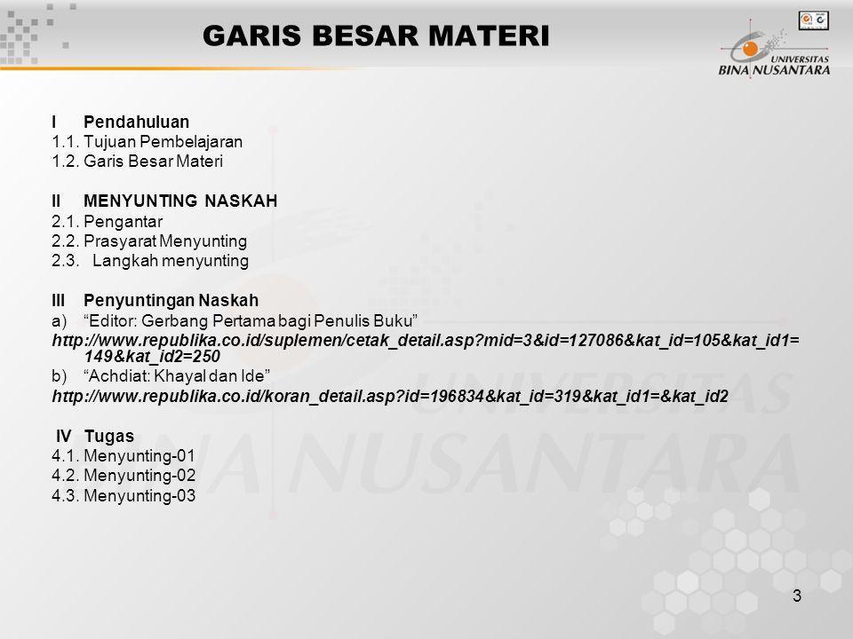 3 GARIS BESAR MATERI IPendahuluan 1.1. Tujuan Pembelajaran 1.2.Garis Besar Materi II MENYUNTING NASKAH 2.1.Pengantar 2.2.Prasyarat Menyunting 2.3. Lan