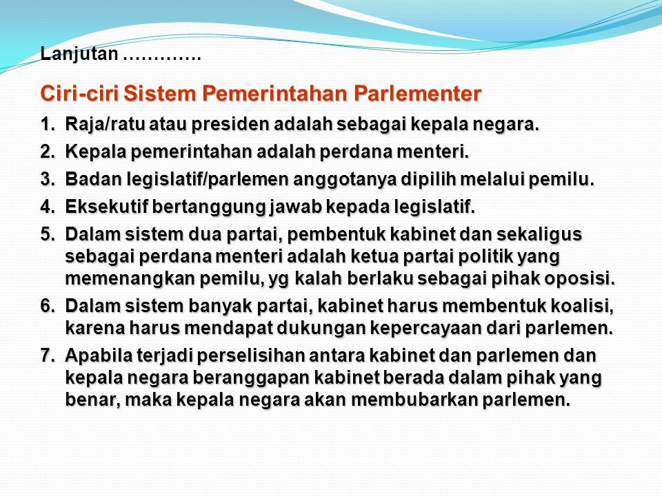 c.Sistem Pemerintahan Sistem Pemerintahan Parlementer Adalah sebuah sistem permerintahan di mana parlemen memiliki peranan penting dalam pemerintahan.