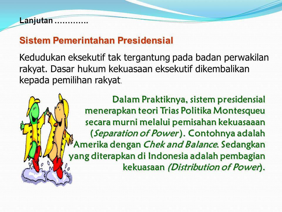 Lanjutan …………. Ciri-ciri Sistem Pemerintahan Parlementer 1.Raja/ratu atau presiden adalah sebagai kepala negara. 2.Kepala pemerintahan adalah perdana