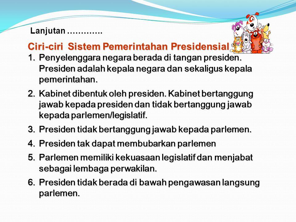 Lanjutan …………. Sistem Pemerintahan Presidensial Kedudukan eksekutif tak tergantung pada badan perwakilan rakyat. Dasar hukum kekuasaan eksekutif dikem