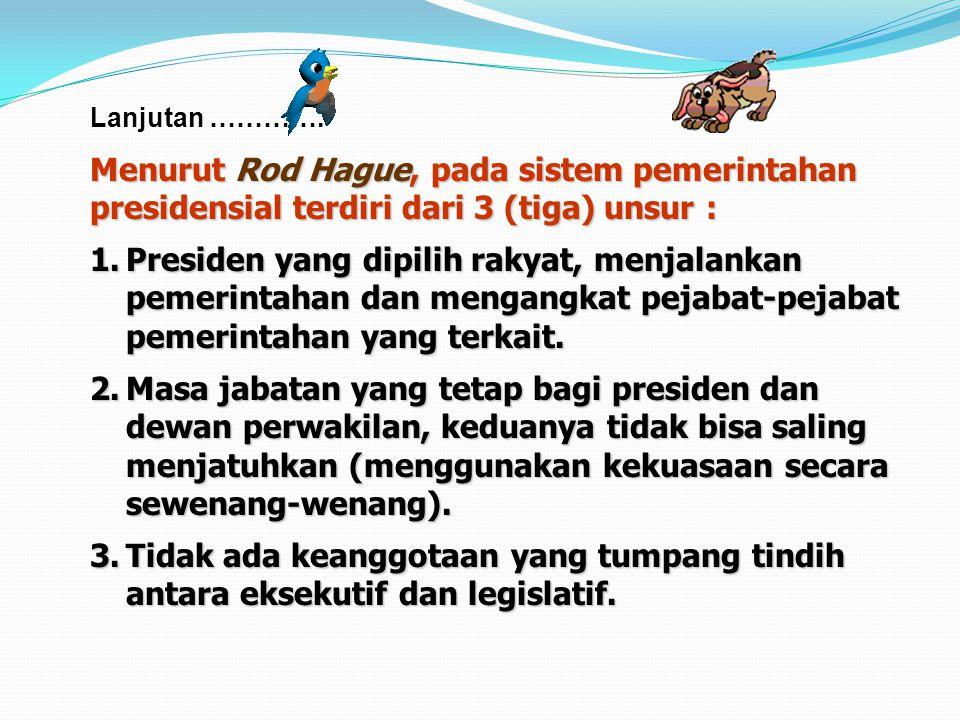 Lanjutan …………. Ciri-ciri Sistem Pemerintahan Presidensial 1.Penyelenggara negara berada di tangan presiden. Presiden adalah kepala negara dan sekaligu