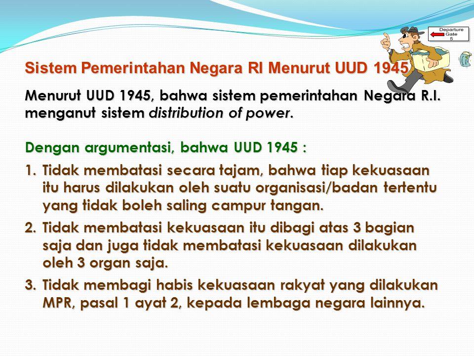 Sistim yang digunakanPemerintahan Negara RI menurut UUD 1945 SISTEM PEMERINTAHAN DI INDONESIA Membandingkan sistem pemerintahan negara RI UUD 1945 seb