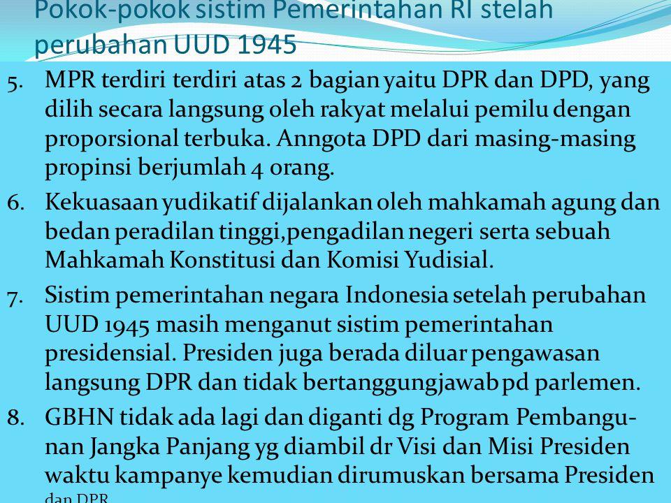 Pokok-pokok sistim Pemerintahan RI stelah perubahan UUD 1945 1. Bentuk negara adalah kesatuan dengan prinsip otonomi yang luas, dan terbagi atas beber