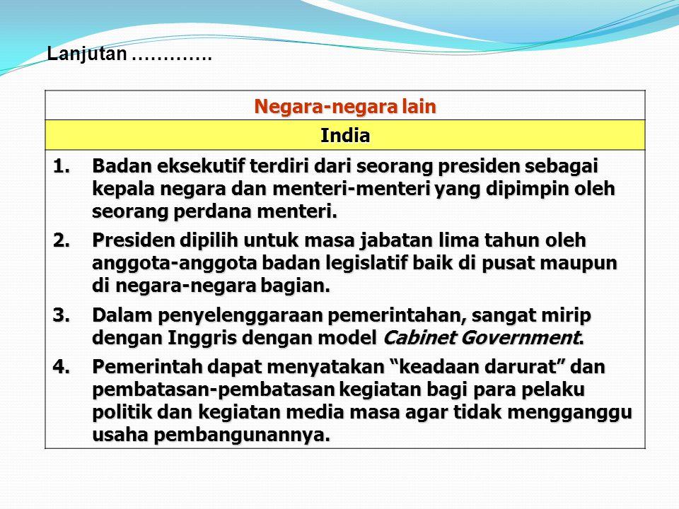 b.Perbandingan Pelaksanaan Sistem Pemerinta-han Negara Indonesia dengan Negara Lain Negara-negara lain Prancis  Kedudukan eksekutif (Presiden) kuat,