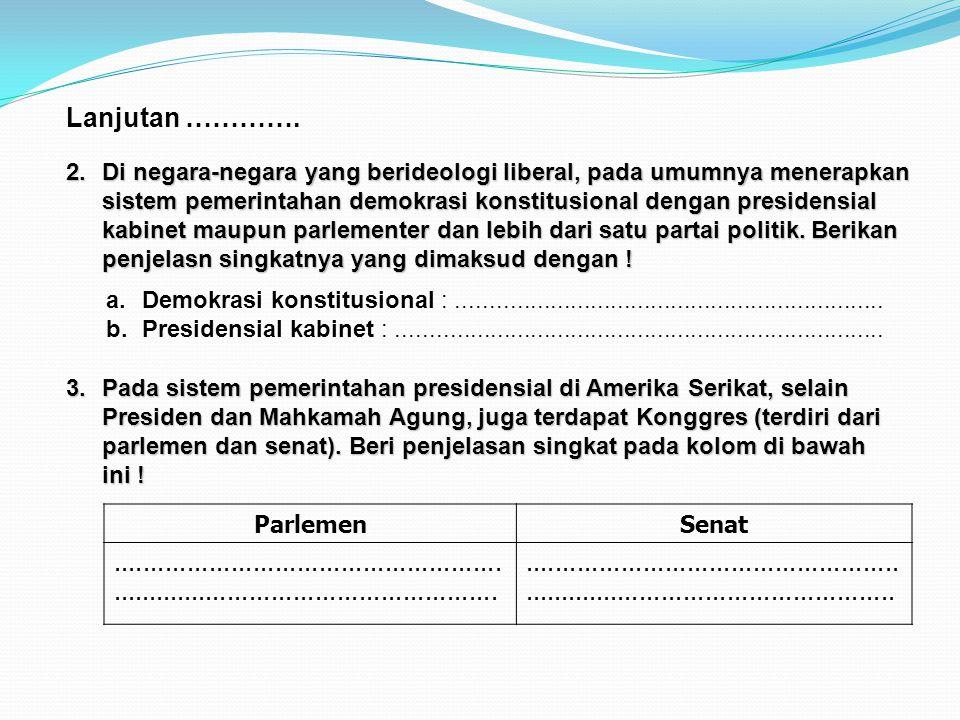Penugasan Praktik Kewarganegaraan 5 Setelah mempelajari materi-materi tentang : Perbandingan Pelaksa- naan Sistem pemerintahan yang berlaku di Indones