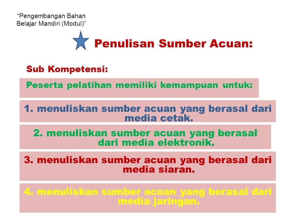 Pengembangan Bahan Belajar Mandiri (Modul) Media Cetak: Sub Pokok Bahasan Penulisan Sumber Acuan: Waseso, M.G.