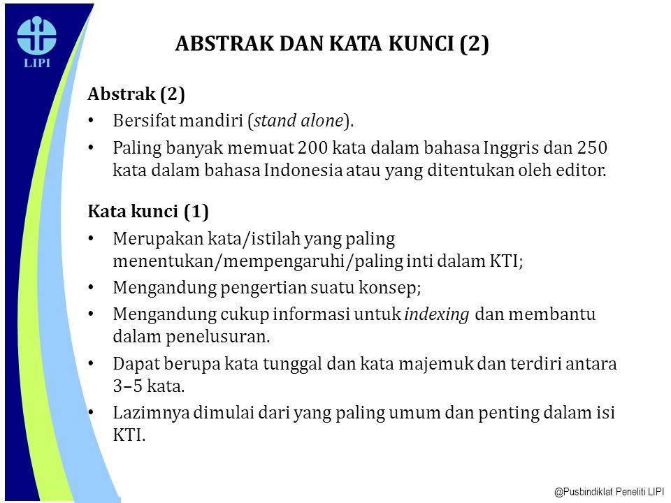 Abstrak (1) Permasalahan pokok; Alasan apa penelitian/tinjauan, ulasan/review, dan kajian dilakukan; Bagaimana penelitian/ tinjauan, ulasan/review, dan kajian dilakukan, menggunakan metode apa; Pernyataan singkat apa yang telah dilakukan atau apa hasil dan prospeknya.