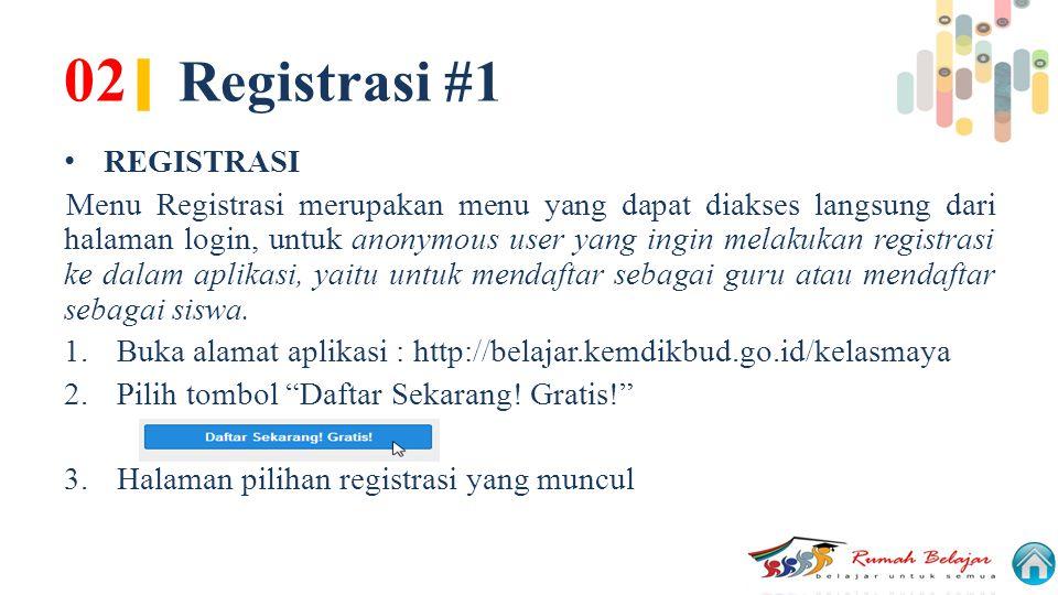 02 | Registrasi #1 REGISTRASI Menu Registrasi merupakan menu yang dapat diakses langsung dari halaman login, untuk anonymous user yang ingin melakukan