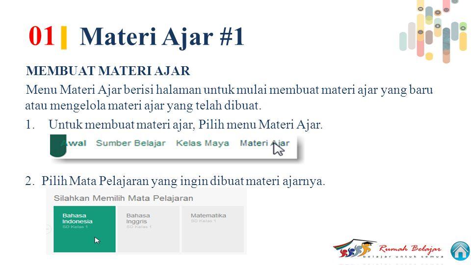 01 | Materi Ajar #1 MEMBUAT MATERI AJAR Menu Materi Ajar berisi halaman untuk mulai membuat materi ajar yang baru atau mengelola materi ajar yang tela