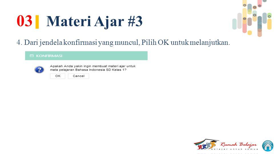 03 | Materi Ajar #3 4. Dari jendela konfirmasi yang muncul, Pilih OK untuk melanjutkan.