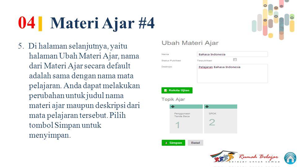 04 | Materi Ajar #4 5. Di halaman selanjutnya, yaitu halaman Ubah Materi Ajar, nama dari Materi Ajar secara default adalah sama dengan nama mata pelaj