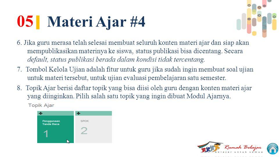 05 | Materi Ajar #4 6. Jika guru merasa telah selesai membuat seluruh konten materi ajar dan siap akan mempublikasikan materinya ke siswa, status publ