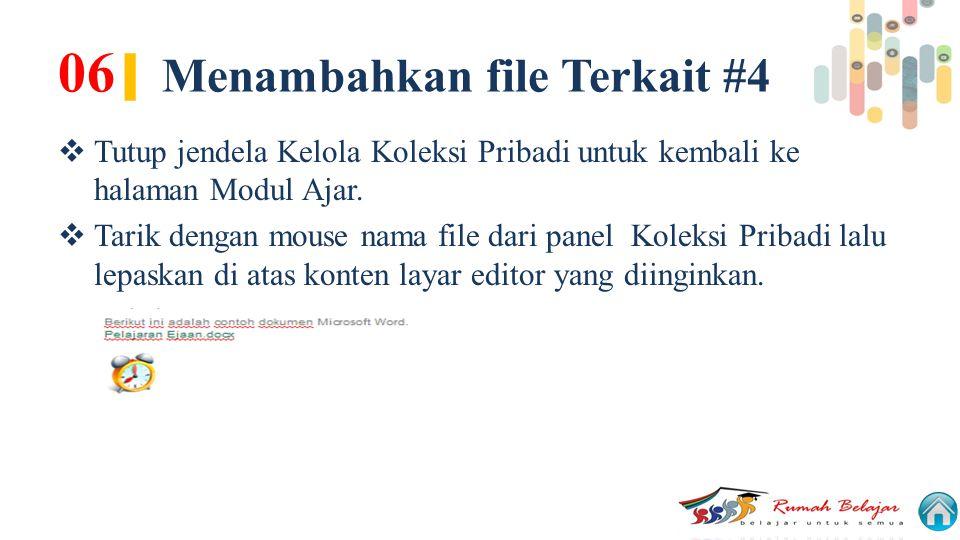 06 | Menambahkan file Terkait #4  Tutup jendela Kelola Koleksi Pribadi untuk kembali ke halaman Modul Ajar.  Tarik dengan mouse nama file dari panel