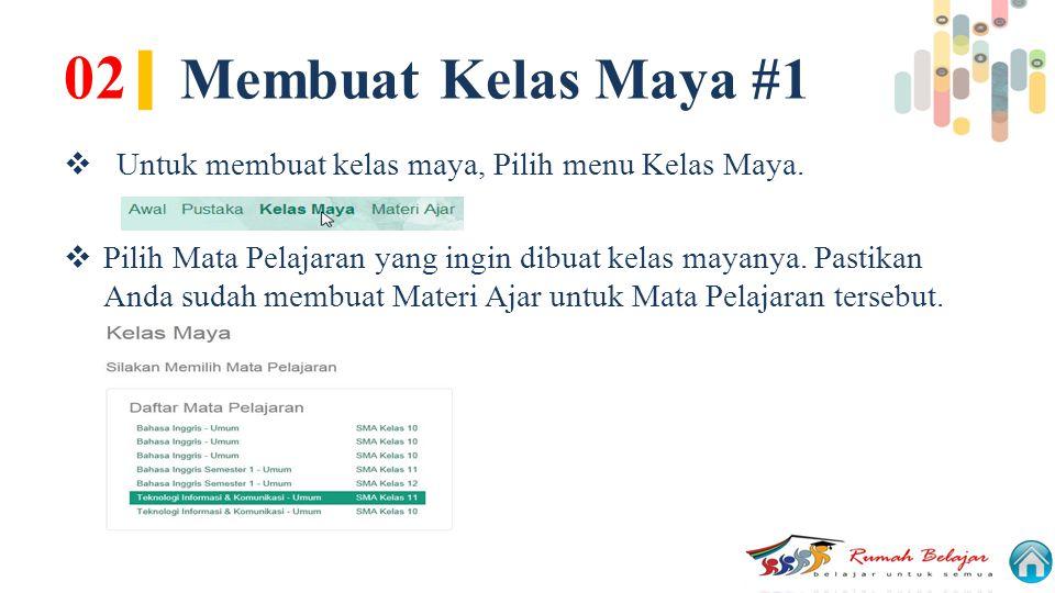 02 | Membuat Kelas Maya #1  Untuk membuat kelas maya, Pilih menu Kelas Maya.  Pilih Mata Pelajaran yang ingin dibuat kelas mayanya. Pastikan Anda su