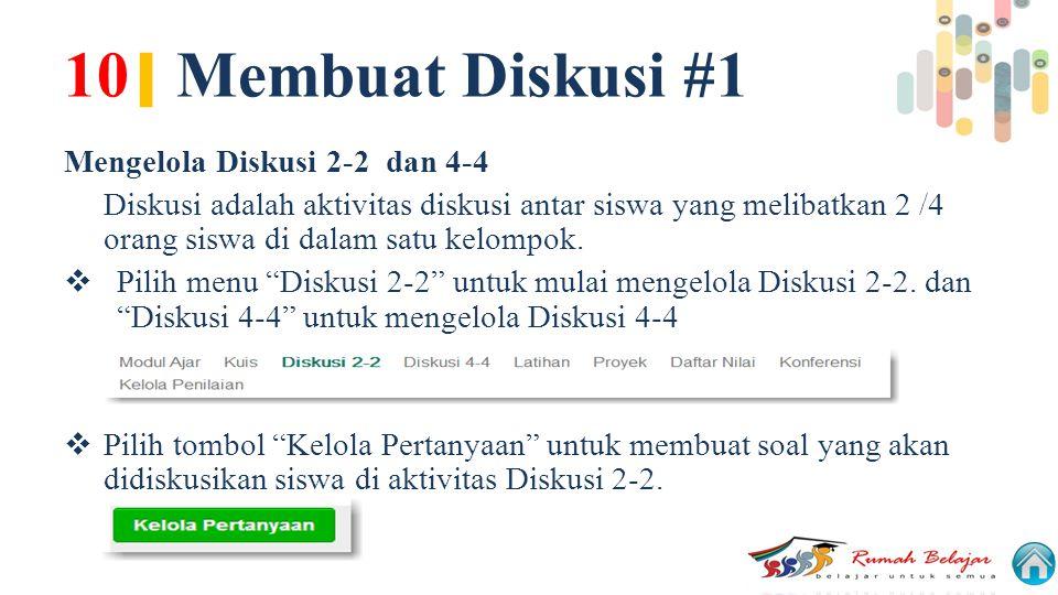 10 | Membuat Diskusi #1 Mengelola Diskusi 2-2 dan 4-4 Diskusi adalah aktivitas diskusi antar siswa yang melibatkan 2 /4 orang siswa di dalam satu kelo