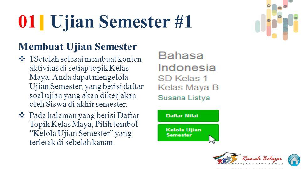 01 | Ujian Semester #1 Membuat Ujian Semester  1Setelah selesai membuat konten aktivitas di setiap topik Kelas Maya, Anda dapat mengelola Ujian Semes