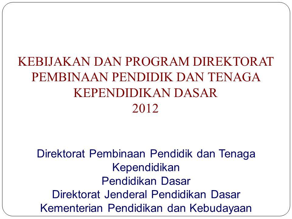 1 KEBIJAKAN DAN PROGRAM DIREKTORAT PEMBINAAN PENDIDIK DAN TENAGA KEPENDIDIKAN DASAR 2012 Direktorat Pembinaan Pendidik dan Tenaga Kependidikan Pendidi