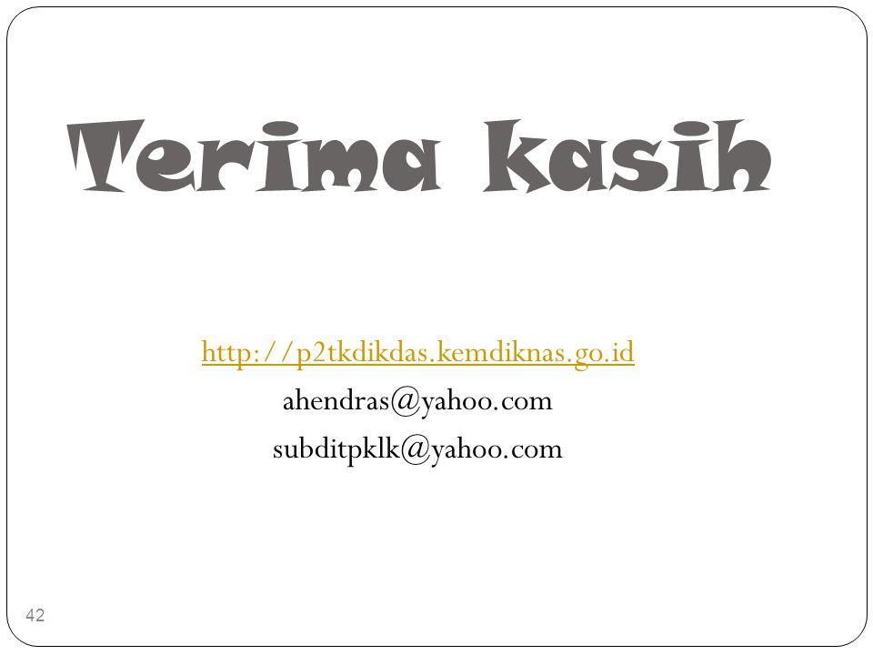 Terima kasih http://p2tkdikdas.kemdiknas.go.id ahendras@yahoo.com subditpklk@yahoo.com 42
