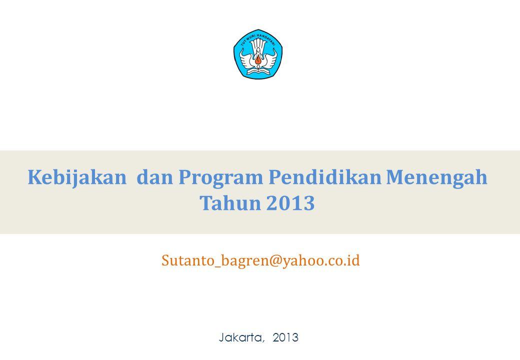 Kebijakan dan Program Pendidikan Menengah Tahun 2013 Jakarta, 2013 Sutanto_bagren@yahoo.co.id