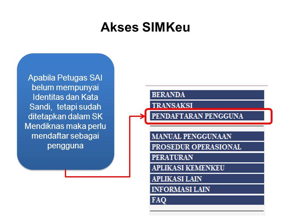 Akses SIMKeu Apabila Petugas SAI belum mempunyai Identitas dan Kata Sandi, tetapi sudah ditetapkan dalam SK Mendiknas maka perlu mendaftar sebagai pen