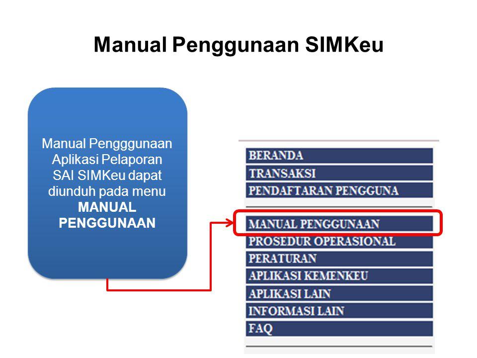 Manual Penggunaan SIMKeu Manual Pengggunaan Aplikasi Pelaporan SAI SIMKeu dapat diunduh pada menu MANUAL PENGGUNAAN