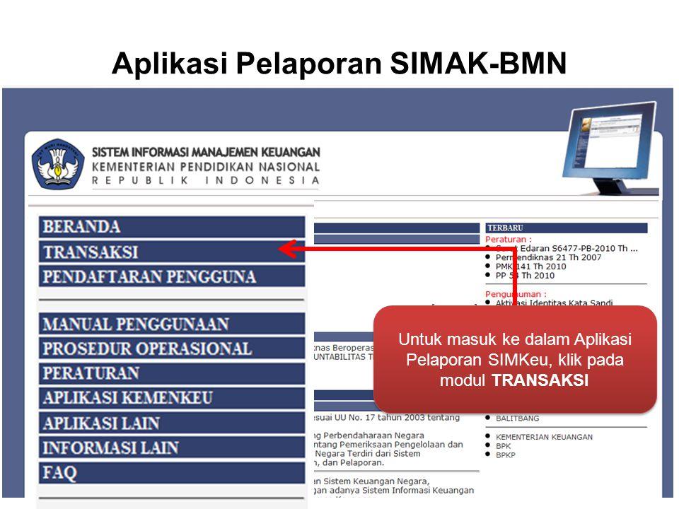 Aplikasi Pelaporan SIMAK-BMN Untuk masuk ke dalam Aplikasi Pelaporan SIMKeu, klik pada modul TRANSAKSI