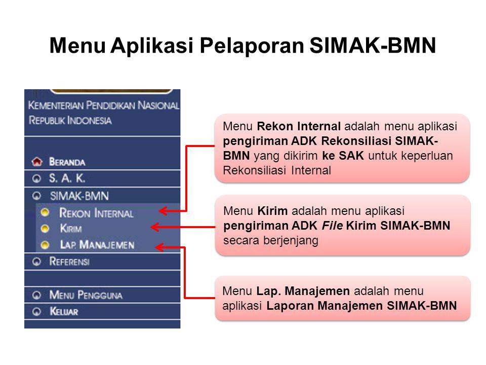 Menu Aplikasi Pelaporan SIMAK-BMN Menu Rekon Internal adalah menu aplikasi pengiriman ADK Rekonsiliasi SIMAK- BMN yang dikirim ke SAK untuk keperluan