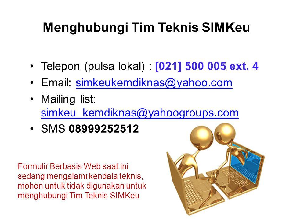 Menghubungi Tim Teknis SIMKeu Telepon (pulsa lokal) : [021] 500 005 ext. 4 Email: simkeukemdiknas@yahoo.comsimkeukemdiknas@yahoo.com Mailing list: sim