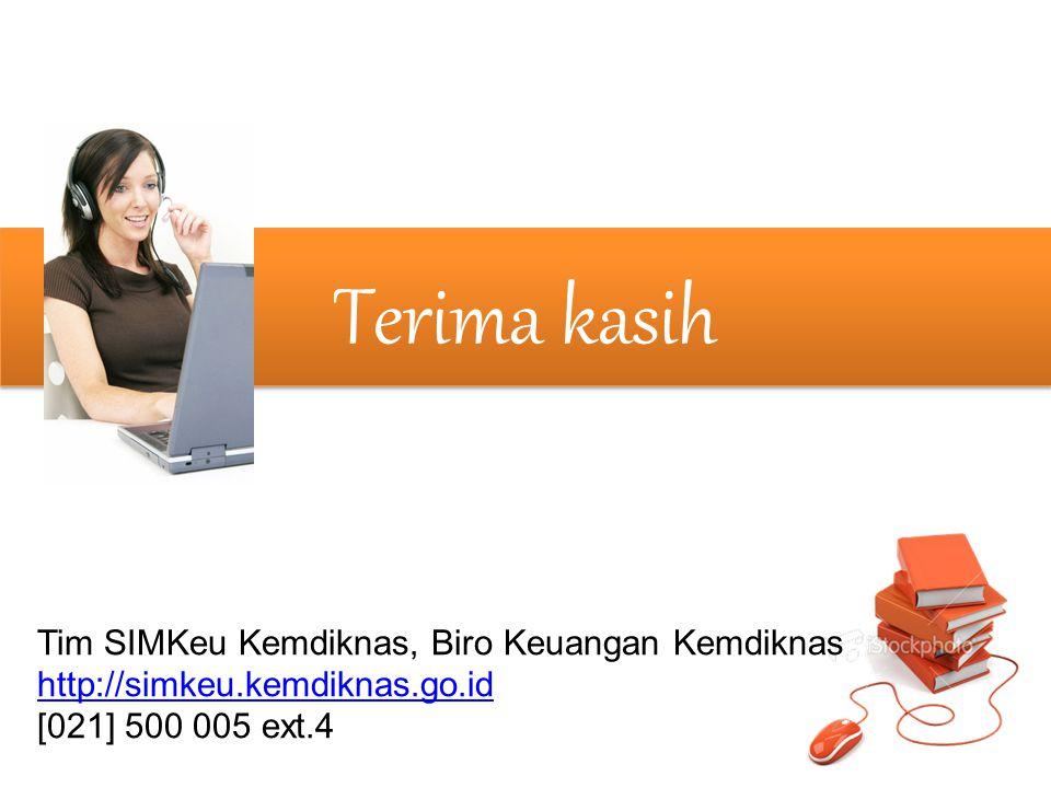 Terima kasih Tim SIMKeu Kemdiknas, Biro Keuangan Kemdiknas http://simkeu.kemdiknas.go.id [021] 500 005 ext.4