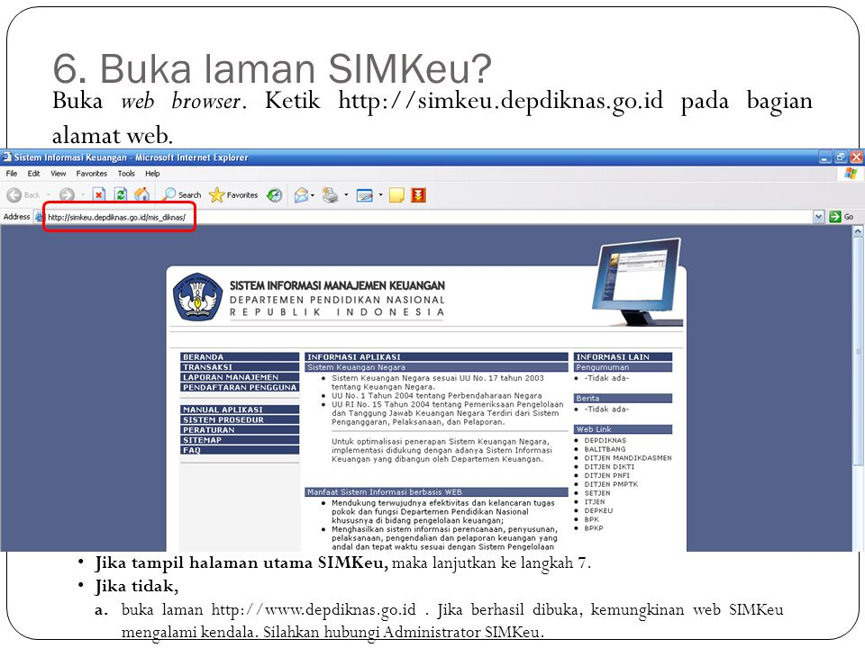 Buka web browser. Ketik http://simkeu.depdiknas.go.id pada bagian alamat web. 6. Buka laman SIMKeu? Jika tampil halaman utama SIMKeu, maka lanjutkan k