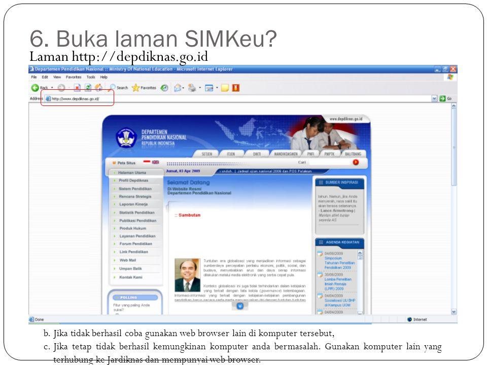 6. Buka laman SIMKeu? Laman http://depdiknas.go.id b.Jika tidak berhasil coba gunakan web browser lain di komputer tersebut, c.Jika tetap tidak berhas